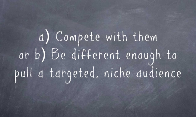 Image reads: A) Compete with them or b) Be different enough to pull a targeted, niche audience