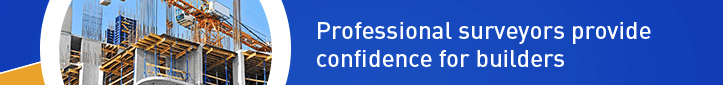 Professional surveyors provide confidence for builders